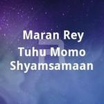 Maran Rey Tuhu Momo Shyamsamaan songs