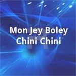 Mon Jey Boley Chini Chini songs