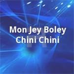 Mon Jey Boley Chini Chini songs