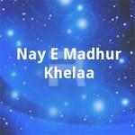 Nay E Madhur Khelaa songs