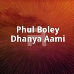 Phul Boley Dhanya Aami songs