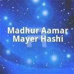 Madhur Aamar Mayer Hashi songs