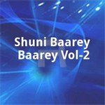 Shuni Baarey Baarey Vol - 2 songs