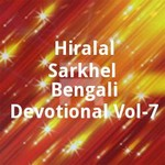 Hiralal Sarkhel Bengali Devotional - Vol 7 songs