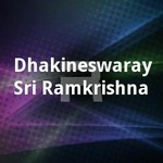 Dhakineswaray Sri Ramkrishna songs