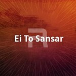 Ei To Sansar songs