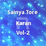 Sainya Tore Karan - Vol 2 songs