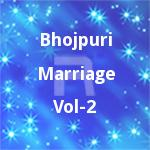 Bhojpuri Marriage - Vol 2 songs