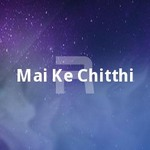 Mai Ke Chitthi songs