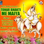 Tohar Bhakti Me Maiya songs