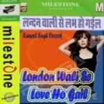 London Wali Se Love Ho Gail songs