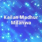 Kailan Madhur Milanwa songs