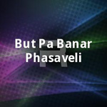 But Pa Banar Phasaveli songs