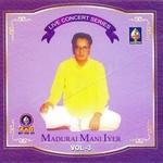 Live Concert Series (Madurai Mani Iyer) - Vol 6