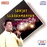 Carnatic Vocal - Sanjay Subrahmanyan songs