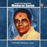 Doyen Of Carnatic Music - Madurai Somu songs