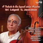 A Tribute To The Legend Violin Maestro Sri Lalgudi G. Jayaraman songs