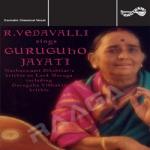 R. Vedavalli Sings Guruguho Jayati - Vol 1 songs