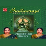 Sudhamayi Devi Krithis - Mambalam Sisters songs