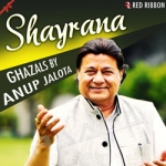 Shayrana - Ghazals By Anup Jalota songs
