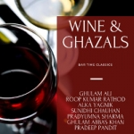 Wine & Ghazals - Bar Time Classics songs
