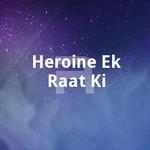 Heroine Ek Raat Ki songs