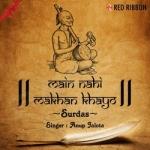 Main Nahi Makhan Khayo - Surdas songs
