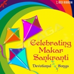Celebrating Makar Sankranti - Devotional Songs songs