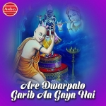 Are Dwarpalo Garib Aa Gaya Hai songs