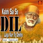 Kabhi Sai Se Dil Laga Kar To Dekho songs