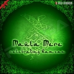 Maula Mere - Celebrating Ramzan songs