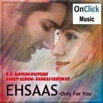 Ehsaas Only For You songs