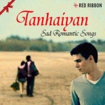 Tanhaiyan - Sad Romantic Songs songs
