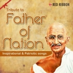 Tribute To Father Of Nation - Inspirational & Patriotic Songs songs