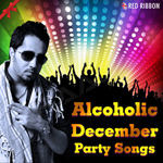 Alcoholic December - Party Songs songs