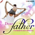Dear Father - Fathers Day Special songs