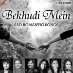 Bekhudi Mein - Sad Romantic Songs songs