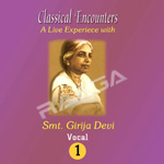 Classical Encounters -  Smt.Girija Devi (Vol 1) songs