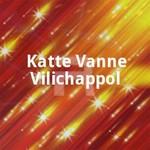 Katte Vanne Vilichappol songs