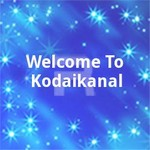 Welcome To Kodaikanal songs