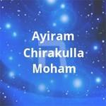 Ayiram Chirakulla Moham songs