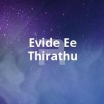 Evide Ee Thirathu songs