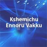 Kshemichu Ennoru Vakku songs