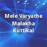 Melevaryathe Malakhakkuttikal songs