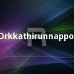 Orkkathirunnappol songs