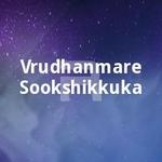 Vrudhanmare Sookshikkuka songs
