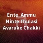 Ente  Ammu Ninte Thulasi Avaruke Chakki songs