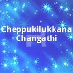 Cheppukilukkana Changathi songs