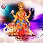 Muthassiyaarkkavu Devi Chaithanyam songs