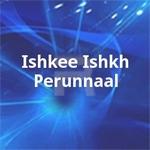 Ishkee Ishkh Perunnaal songs